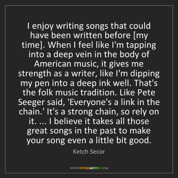 Ketch Secor: I enjoy writing songs that could have been written before...