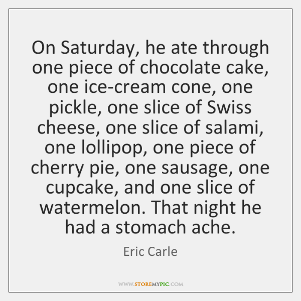 On Saturday, he ate through one piece of chocolate cake, one ice-cream ...