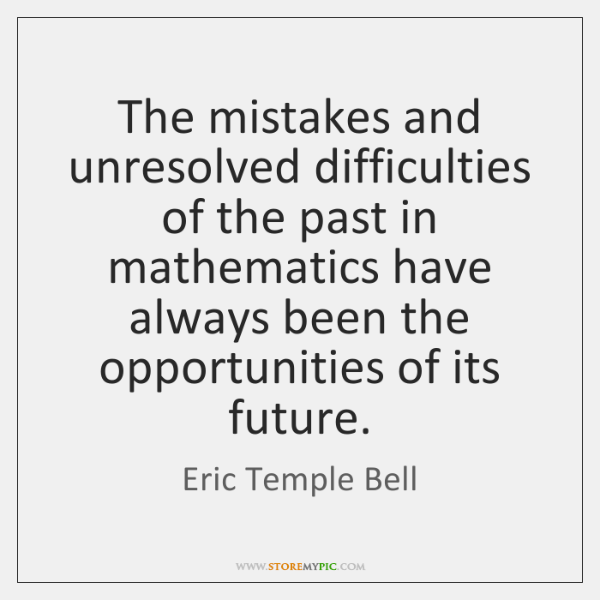 The mistakes and unresolved difficulties of the past in mathematics have always ...