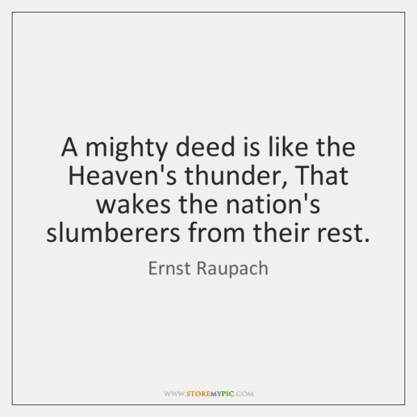 A mighty deed is like the Heaven's thunder, That wakes the nation's ...