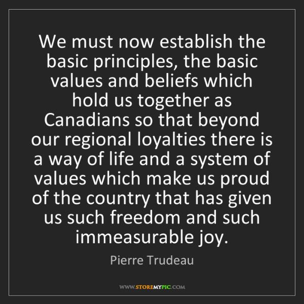 Pierre Trudeau: We must now establish the basic principles, the basic...