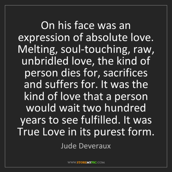 Jude Deveraux: On his face was an expression of absolute love. Melting,...