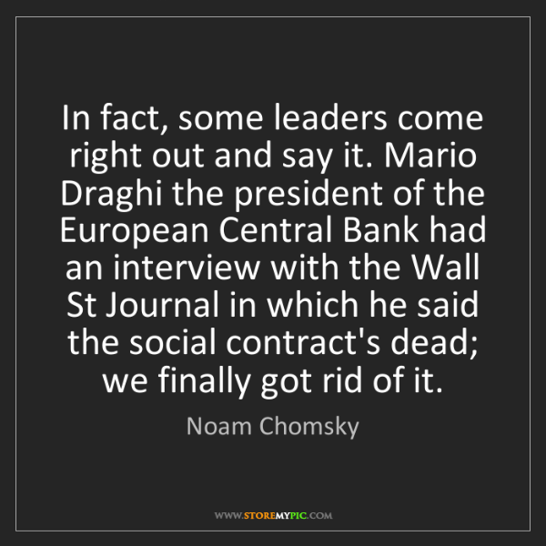 Noam Chomsky: In fact, some leaders come right out and say it. Mario...