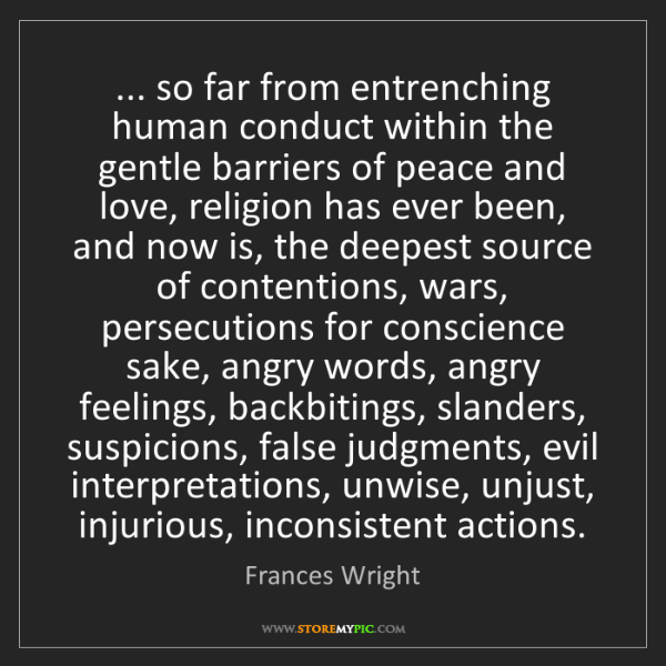 Frances Wright: ... so far from entrenching human conduct within the...