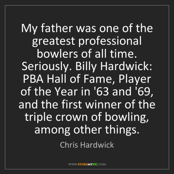 Chris Hardwick: My father was one of the greatest professional bowlers...