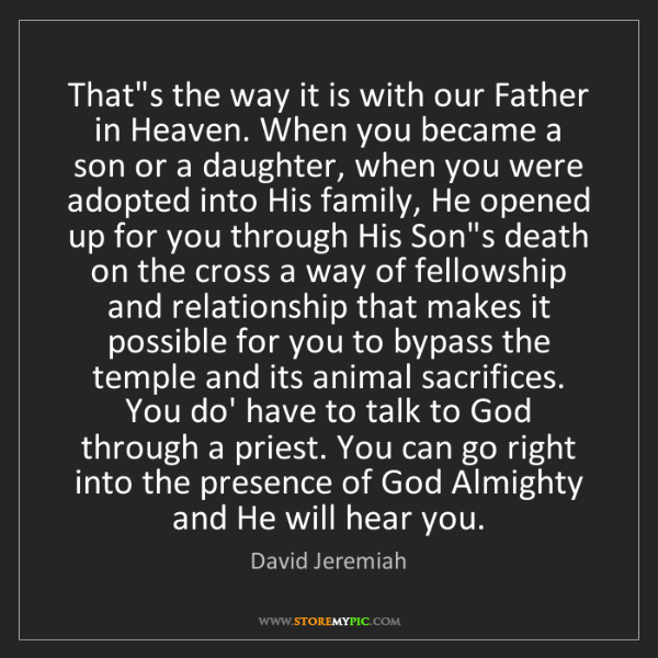 David Jeremiah: That's the way it is with our Father in Heaven. When...