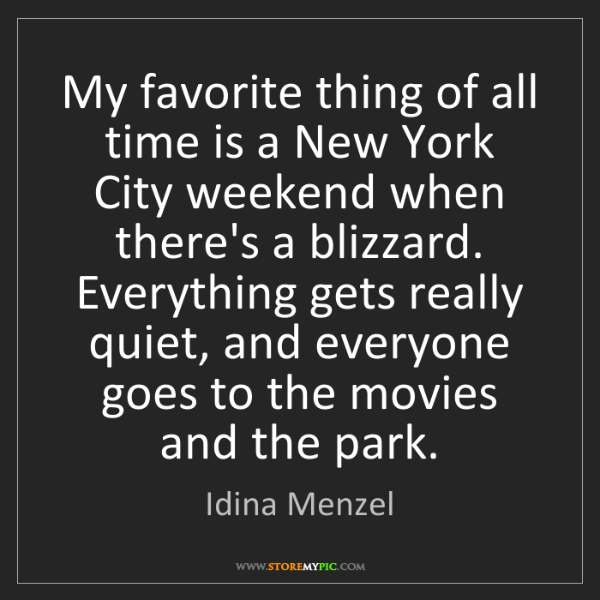 Idina Menzel: My favorite thing of all time is a New York City weekend...