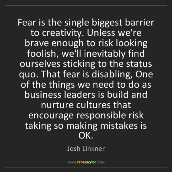 Josh Linkner: Fear is the single biggest barrier to creativity. Unless...