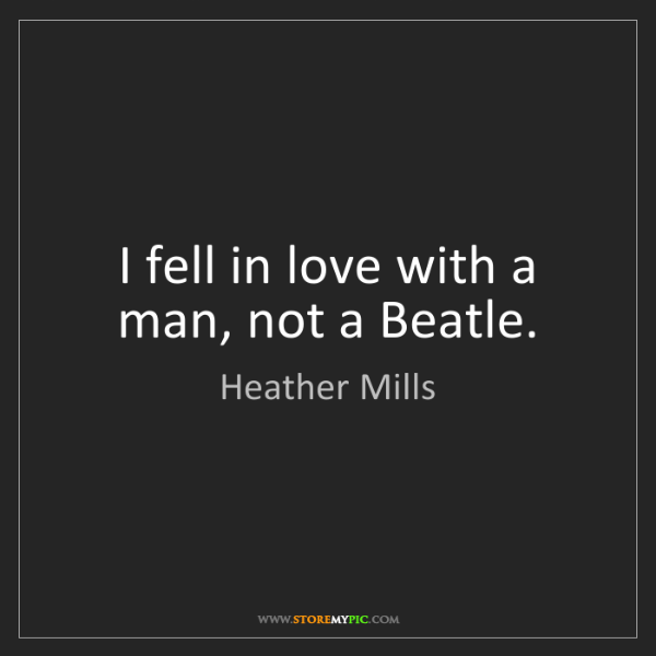 Heather Mills: I fell in love with a man, not a Beatle.