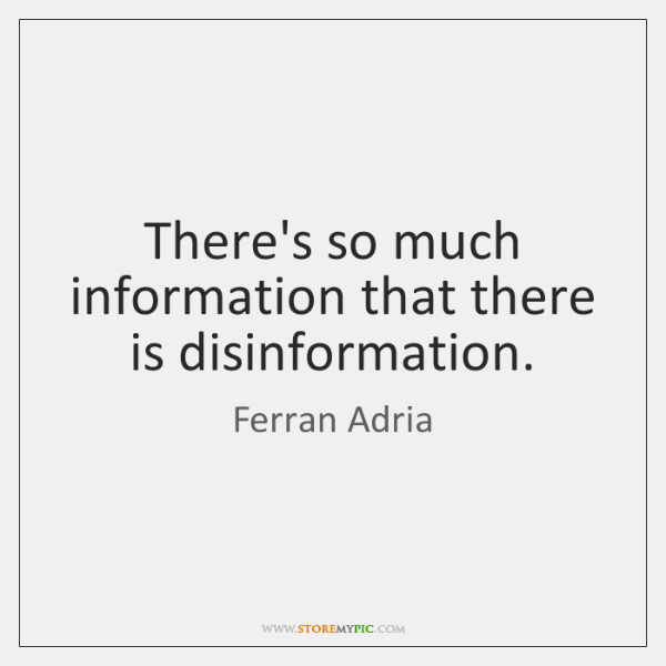 There's so much information that there is disinformation.