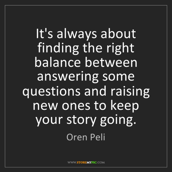 Oren Peli: It's always about finding the right balance between answering...