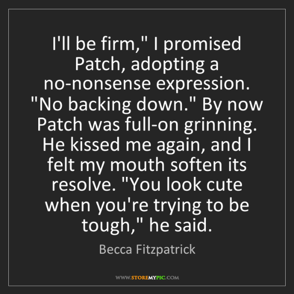 """Becca Fitzpatrick: I'll be firm,"""" I promised Patch, adopting a no-nonsense..."""