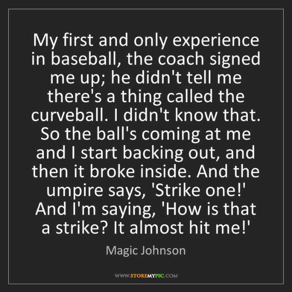 Magic Johnson: My first and only experience in baseball, the coach signed...