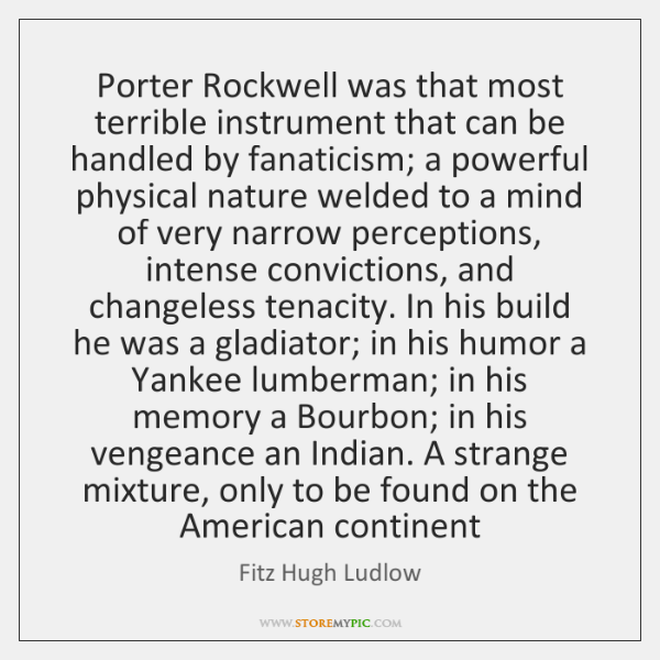 Porter Rockwell was that most terrible instrument that can be handled by ...