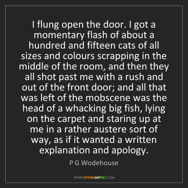 P G Wodehouse: I flung open the door. I got a momentary flash of about...