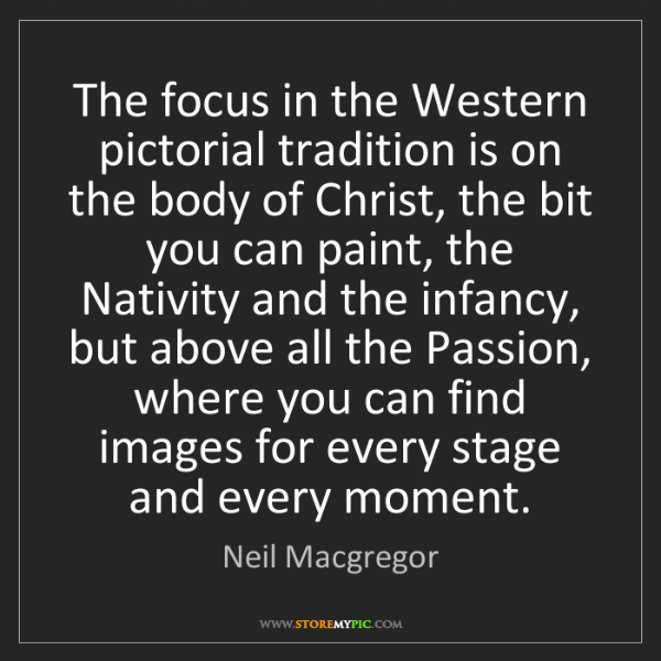 Neil Macgregor: The focus in the Western pictorial tradition is on the...
