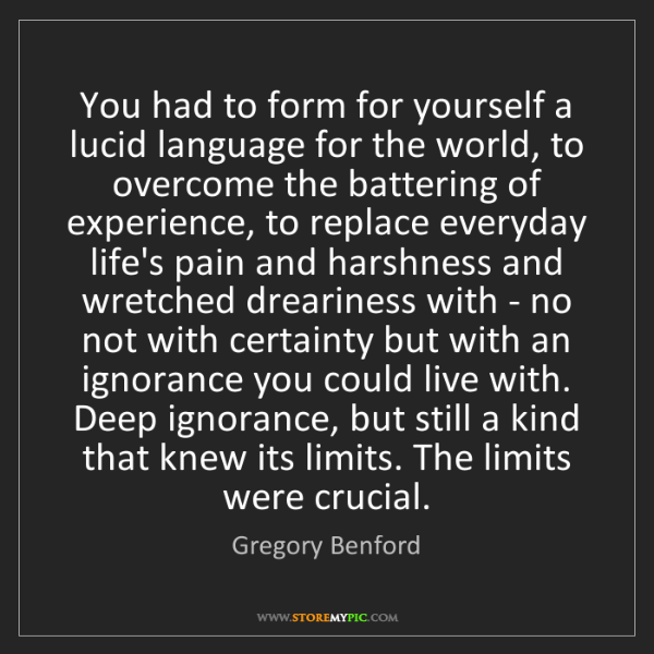 Gregory Benford: You had to form for yourself a lucid language for the...
