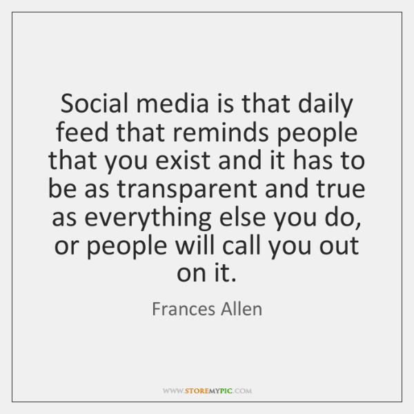 Social media is that daily feed that reminds people that you exist ...