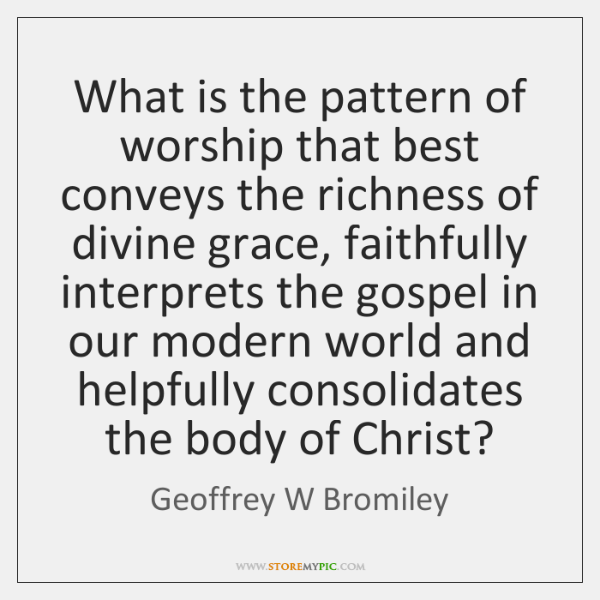 What is the pattern of worship that best conveys the richness of ...