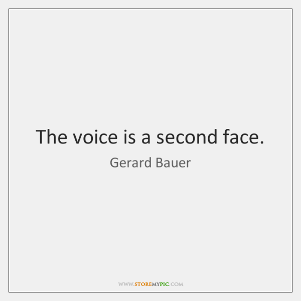 The voice is a second face.