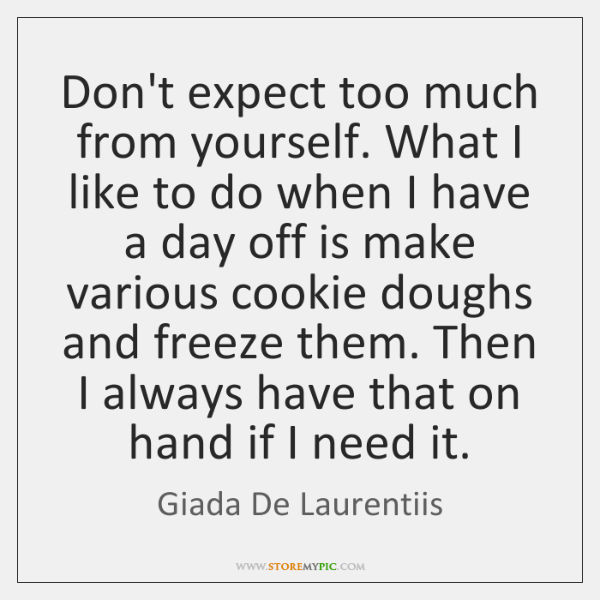 Dont Expect Too Much From Yourself What I Like To Do When