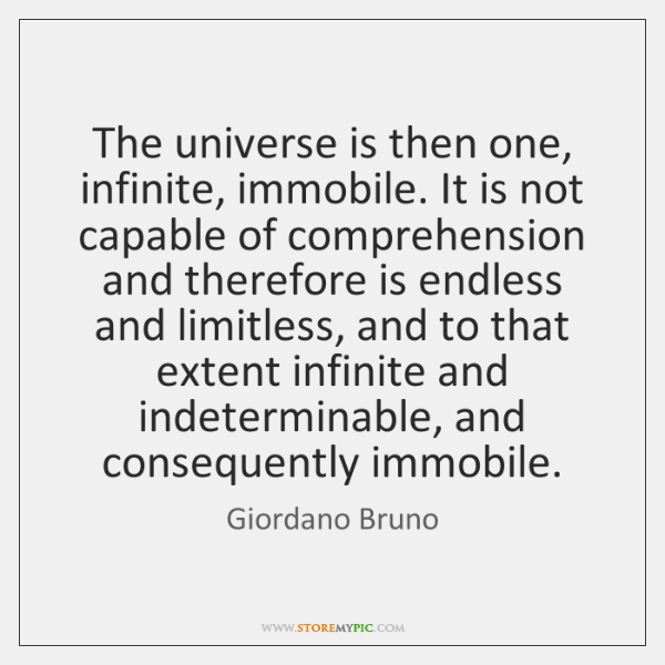 The universe is then one, infinite, immobile. It is not capable of ...