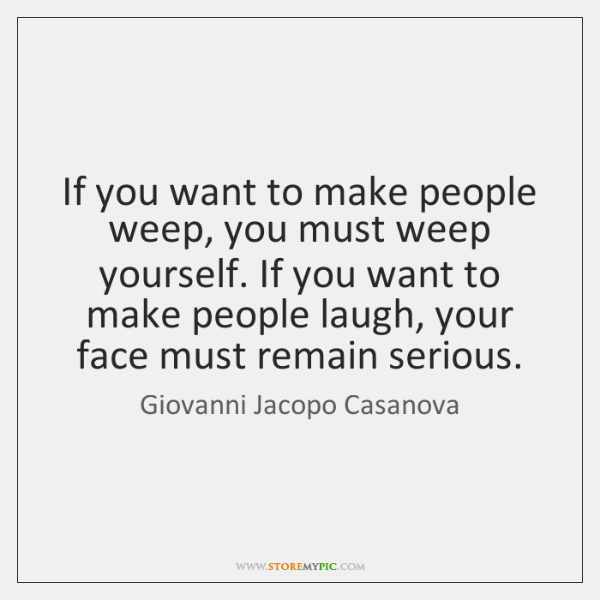 If you want to make people weep, you must weep yourself. If ...