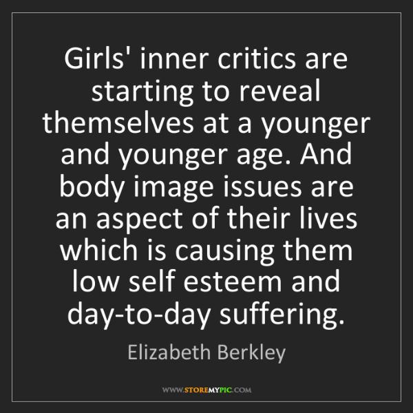 Elizabeth Berkley: Girls' inner critics are starting to reveal themselves...