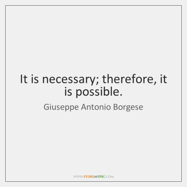 It is necessary; therefore, it is possible.