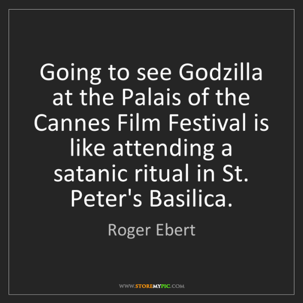 Roger Ebert: Going to see Godzilla at the Palais of the Cannes Film...