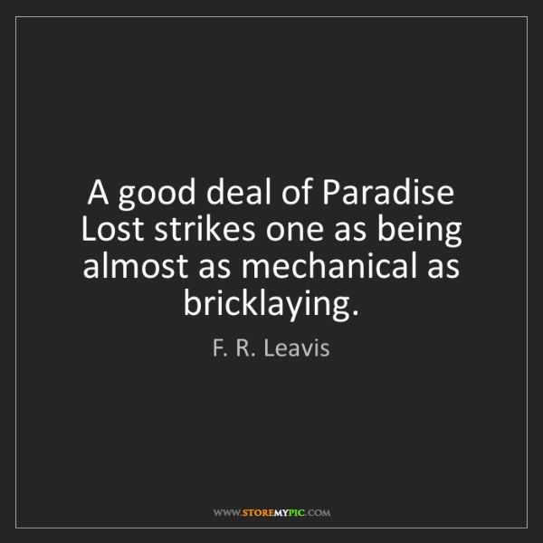 F. R. Leavis: A good deal of Paradise Lost strikes one as being almost...