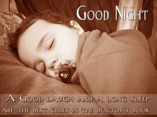A good night laugh and a long sleep are the best cures in the doctors bookj