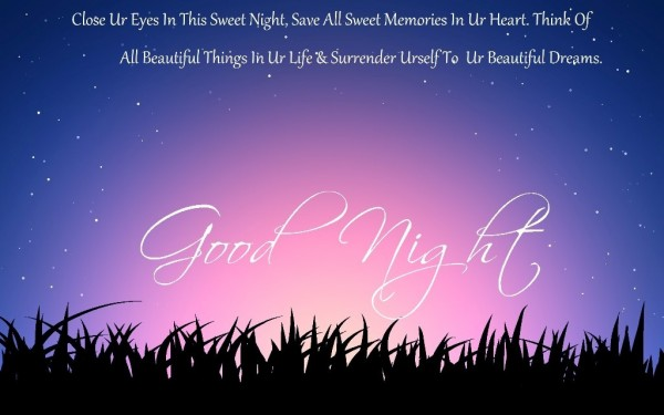 Close ur eyes in this sweet night save all sweet memoriies in ur heart think of all