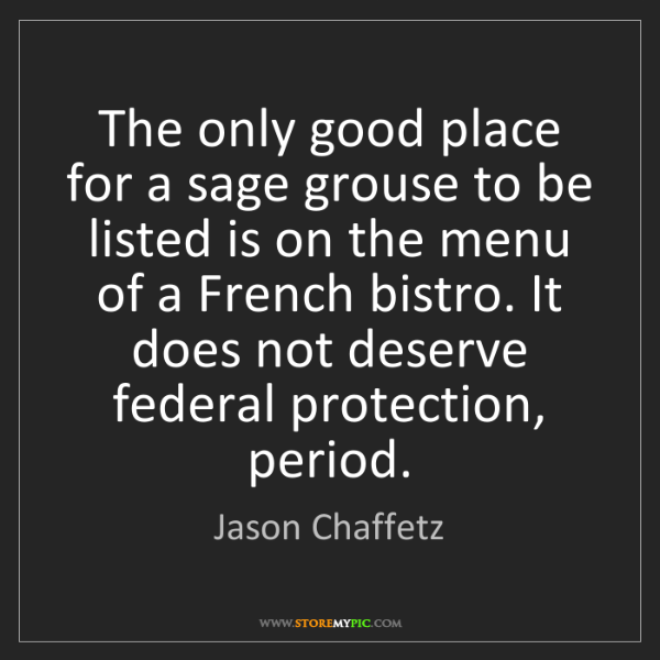 Jason Chaffetz: The only good place for a sage grouse to be listed is...