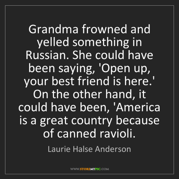 Laurie Halse Anderson: Grandma frowned and yelled something in Russian. She...