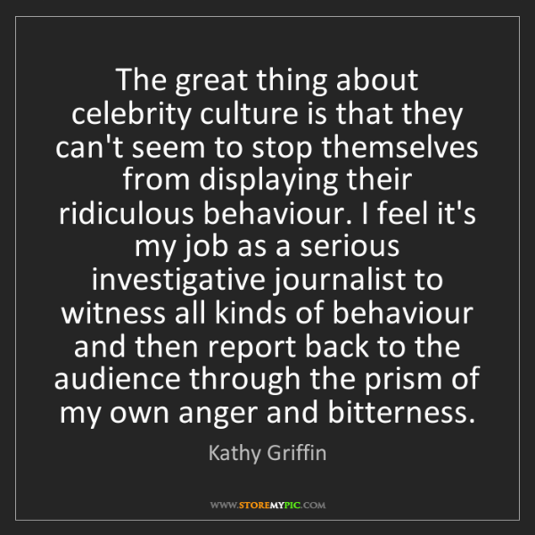 Kathy Griffin: The great thing about celebrity culture is that they...