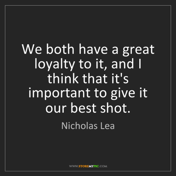 Nicholas Lea: We both have a great loyalty to it, and I think that...