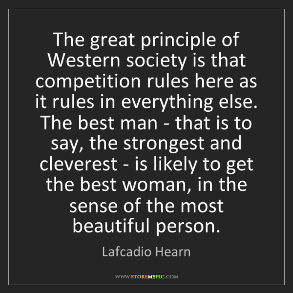 Lafcadio Hearn: The great principle of Western society is that competition...