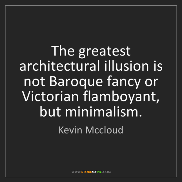 Kevin Mccloud: The greatest architectural illusion is not Baroque fancy...