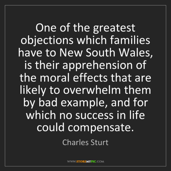 Charles Sturt: One of the greatest objections which families have to...