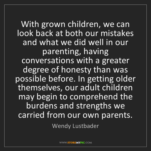 Wendy Lustbader: With grown children, we can look back at both our mistakes...