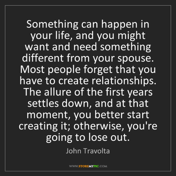 John Travolta: Something can happen in your life, and you might want...