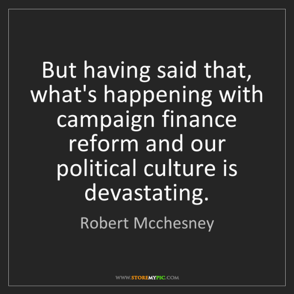 Robert Mcchesney: But having said that, what's happening with campaign...