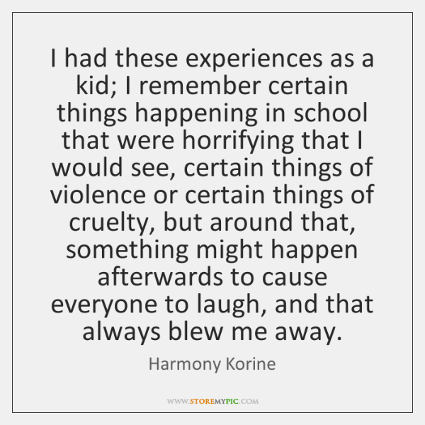 I had these experiences as a kid; I remember certain things happening ...