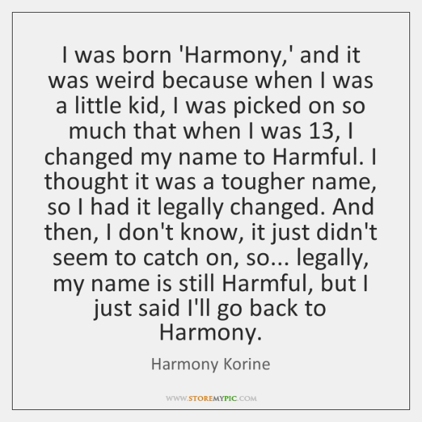 I was born 'Harmony,' and it was weird because when I ...