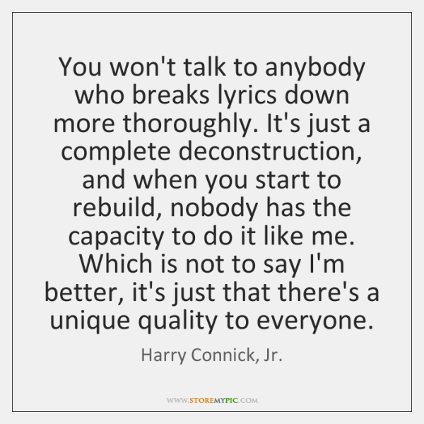 You won't talk to anybody who breaks lyrics down more thoroughly. It's ...