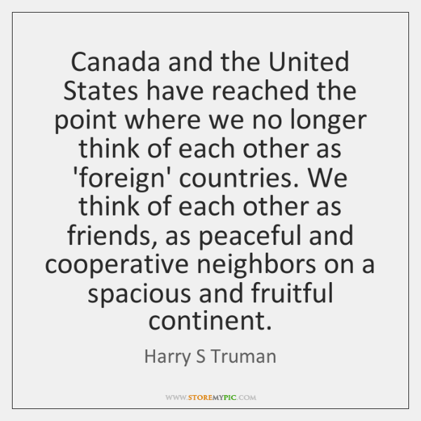 Canada and the United States have reached the point where we no ...