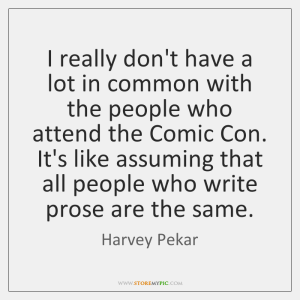 I really don't have a lot in common with the people who ...