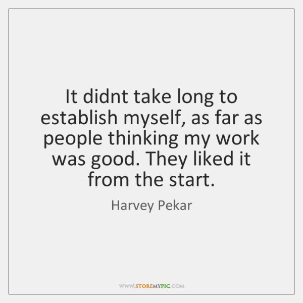It didnt take long to establish myself, as far as people thinking ...