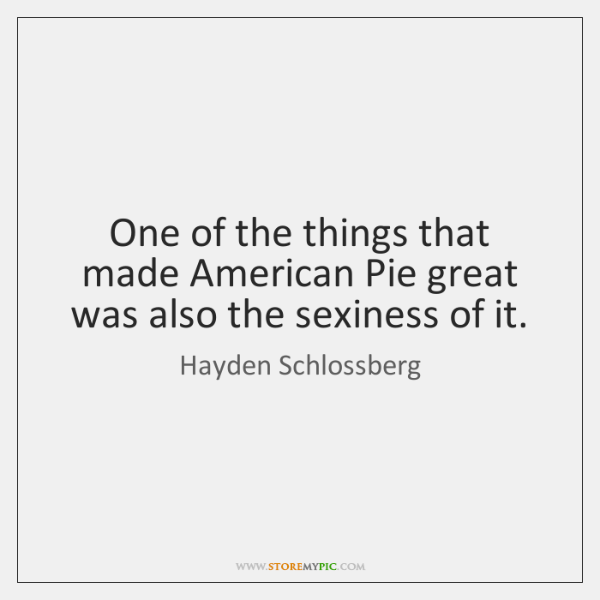 One of the things that made American Pie great was also the ...